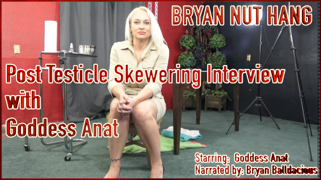 Bryan Nut Hang - Post Testicle Skewering Interview with Goddess Anat