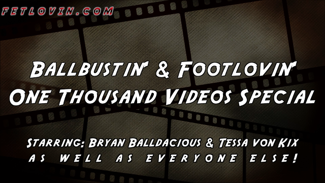 Ballbustin' &amp Footlovin' One Thousand Videos Special